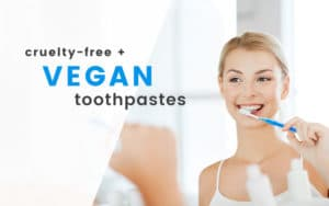 cruelty free vegan toothpastes | Los Algodones Dentists